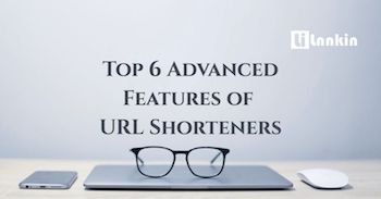 Top 6 Advanced Features of URL Shorteners