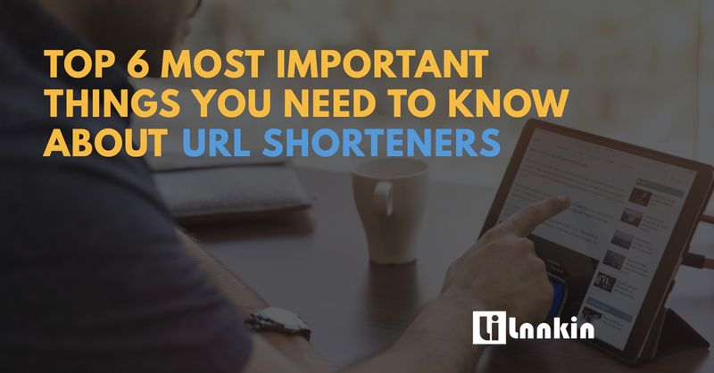 Top 6 Most Important Things You Need to Know About URL Shorteners